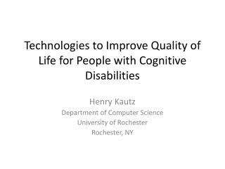 Technologies to Improve Quality of Life for People with Cognitive Disabilities