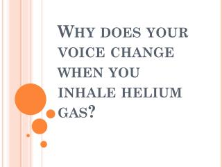 Why does your voice change when you inhale helium gas?