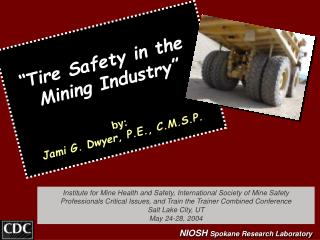 """Tire Safety in the  Mining Industry"" by: Jami G. Dwyer, P.E., C.M.S.P."
