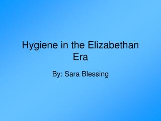 Hygiene in the Elizabethan Era