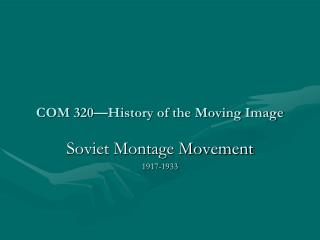 COM 320—History of the Moving Image