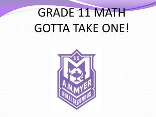 GRADE 11 MATH GOTTA TAKE ONE!