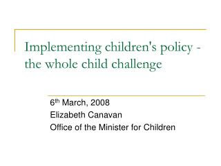 Implementing children's policy - the whole child challenge