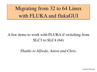 Migrating from 32 to 64 Linux  with FLUKA and flukaGUI