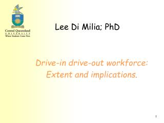 Lee Di Milia; PhD   Drive-in drive-out workforce: Extent and implications.