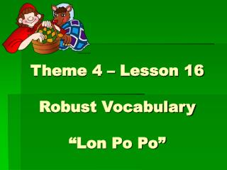 "Theme 4 – Lesson 16 Robust Vocabulary ""Lon Po Po"""