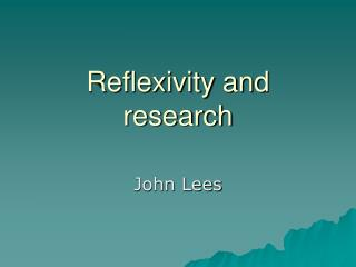Reflexivity and research