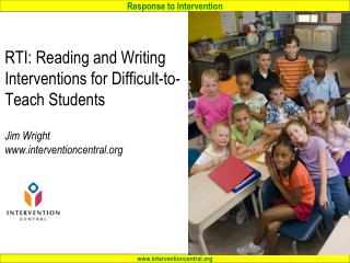 RTI: Reading and Writing Interventions for Difficult-to-Teach Students Jim Wright www.interventioncentral.org