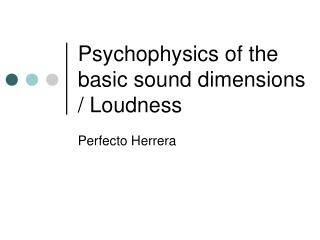 Psychophysics of the basic sound dimensions  / Loudness