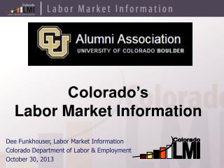Dee Funkhouser, Labor Market Information Colorado Department of Labor & Employment