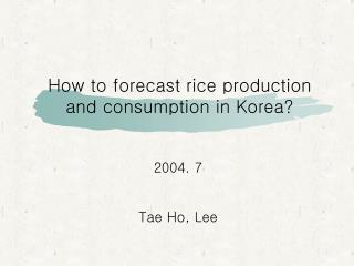 How to forecast rice production and consumption in Korea?