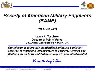 Society of American Military Engineers (SAME)  28 April 2011 Lance K. Toyofuku Director of Public Works U.S. Army Garris