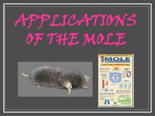 APPLICATIONS OF THE MOLE