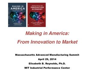 Making in America:  From Innovation to Market Massachusetts Advanced Manufacturing Summit