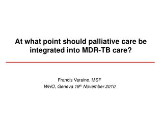 At what point should palliative care be integrated into MDR-TB care?