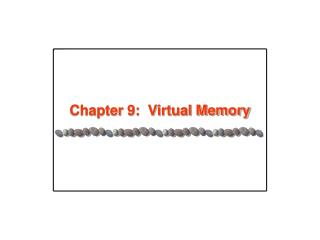Chapter 9:  Virtual Memory