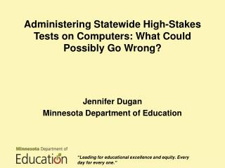 Administering Statewide High-Stakes Tests on Computers: What Could Possibly Go Wrong ?