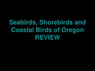 Seabirds, Shorebirds and Coastal Birds of Oregon REVIEW