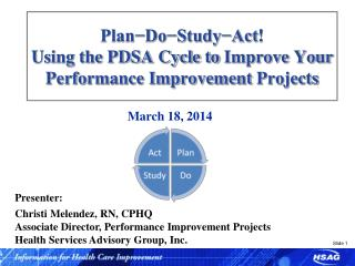 Plan−Do−Study−Act ! Using the PDSA Cycle to  Improve Your  Performance Improvement  Projects