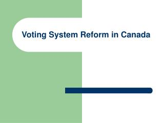 Voting System Reform in Canada