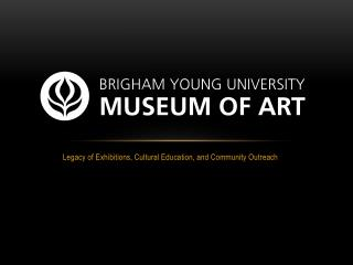 Legacy of Exhibitions, Cultural Education, and Community Outreach