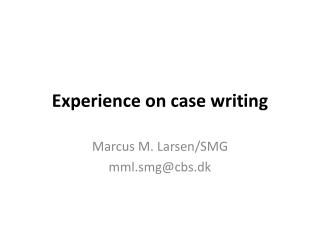 Experience  on case writing