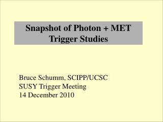 Snapshot of Photon + MET Trigger Studies