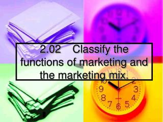 2.02	Classify the functions of marketing and the marketing mix.