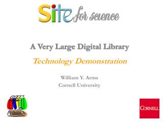 A Very Large Digital Library Technology Demonstration William Y. Arms Cornell University