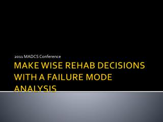 MAKE WISE REHAB DECISIONS WITH A FAILURE MODE ANALYSIS