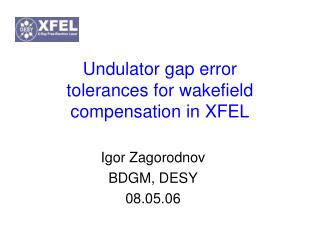Undulator gap error  tolerances for wakefield compensation in XFEL