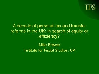 A decade of personal tax and transfer reforms in the UK: in search of equity or efficiency