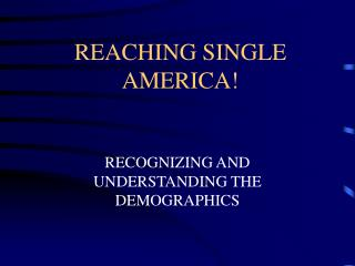 REACHING SINGLE AMERICA!