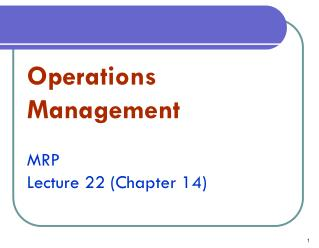 Operations Management MRP Lecture 22 (Chapter 14)