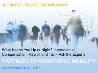 What Keeps You Up at Night? International Compensation, Payroll and Tax – Ask the Experts
