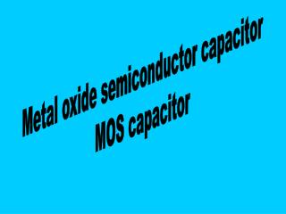 Metal oxide semiconductor capacitor MOS capacitor