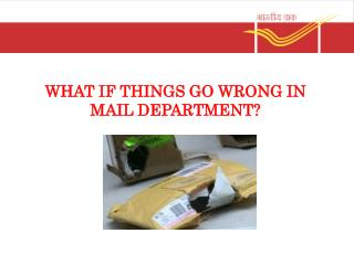 WHAT IF THINGS GO WRONG IN  MAIL DEPARTMENT?