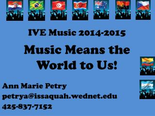 IVE Music  2014-2015  Music Means the  World to Us!