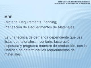 MRP (Material  requirement planning ) planeacion  de  requerimentos  de materiales