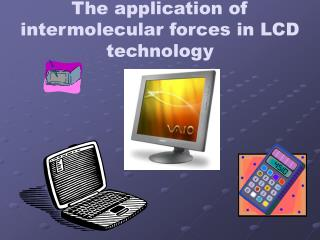The application of intermolecular forces in LCD technology