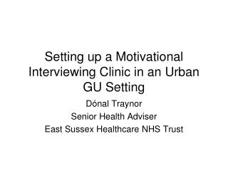 Setting up a Motivational Interviewing Clinic in an Urban GU Setting