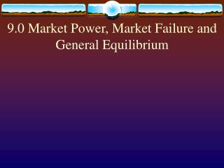 9.0 Market Power, Market Failure and General Equilibrium