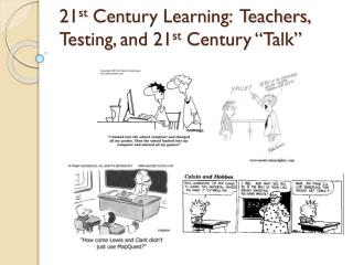 "21 st  Century Learning:  Teachers, Testing, and 21 st  Century ""Talk"""