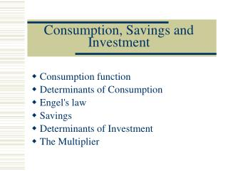 Consumption, Saving s  and Investment