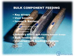 BULK COMPONENT FEEDING  Key drivers  User benefits  Issues & Barriers Process