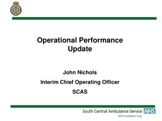 Operational Performance Update John Nichols  Interim Chief Operating Officer SCAS