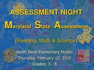 ASSESSMENT NIGHT M aryland S tate A ssessment ( Reading, Math & Science )
