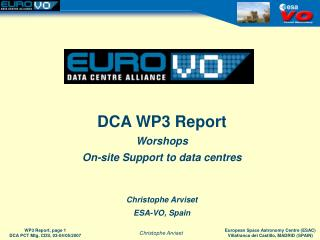 DCA WP3 Report Worshops On-site Support to data centres Christophe Arviset ESA-VO, Spain
