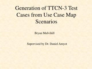 Generation of TTCN-3 Test Cases from Use Case Map Scenarios