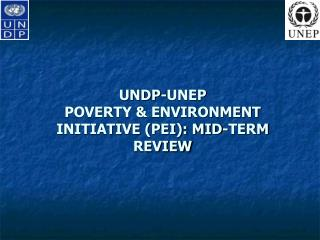 UNDP-UNEP  POVERTY & ENVIRONMENT INITIATIVE (PEI): MID-TERM REVIEW